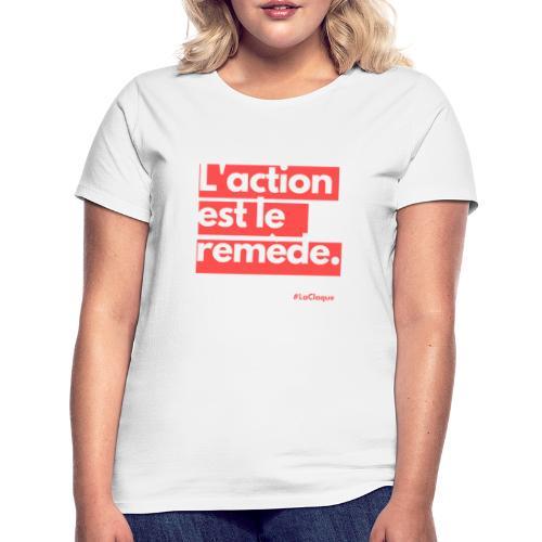 L'action est le remède par La Claque. - T-shirt Femme