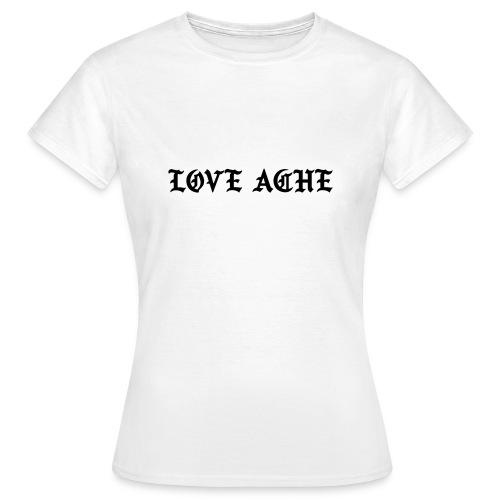 LOVE ACHE - Vrouwen T-shirt