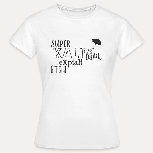 superkalifragilistikexpialigetisch - Frauen T-Shirt