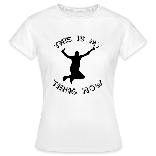 The 'This Is My Thing Now' Classic - Women's T-Shirt