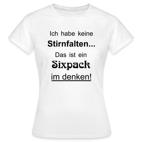 Keine Stirnfalten - das ist ein Sixpack im denken - Frauen T-Shirt