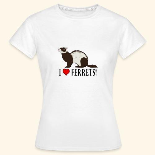 I love Ferrets ! - T-shirt Femme