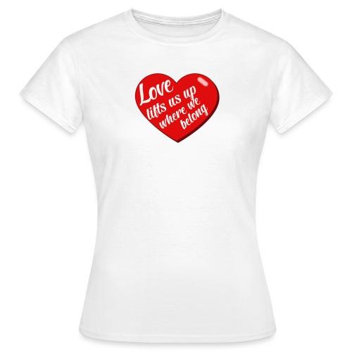 Love lift us up where we belong - Vrouwen T-shirt