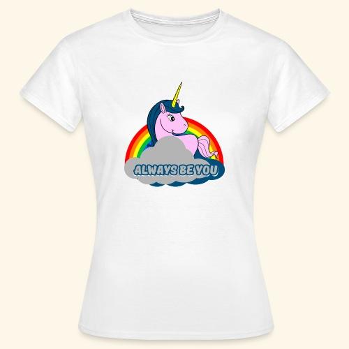 Always be you Einhorn T-Shirt - Frauen T-Shirt