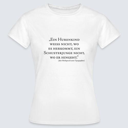 Hurenkind und Schusterjunge - Typographie - Frauen T-Shirt