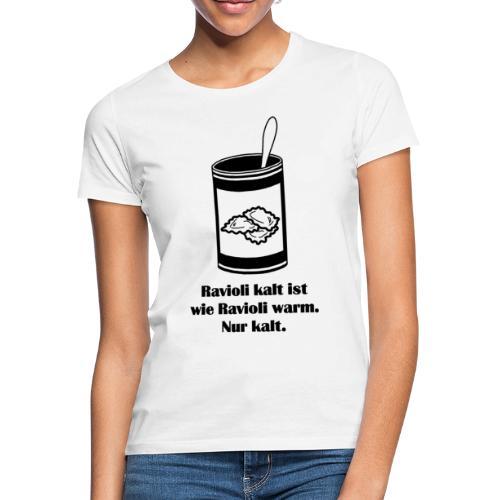 Kalte Ravioli - Schwarz - Frauen T-Shirt