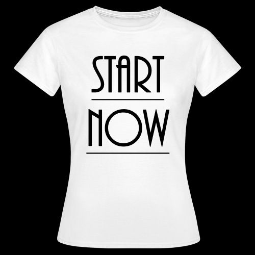 start now - Frauen T-Shirt