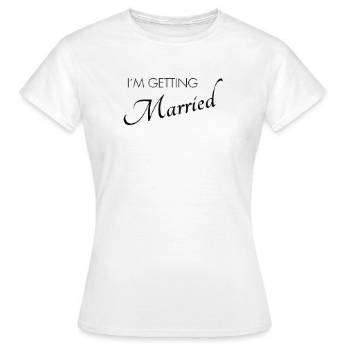 im getting married - Frauen T-Shirt
