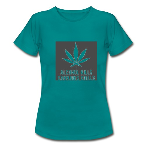 Alcohol Kills, Cannabis Chills - Women's T-Shirt