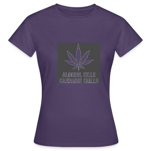Alcohol Kills, Cannabis Chills - Women's T-Shirt