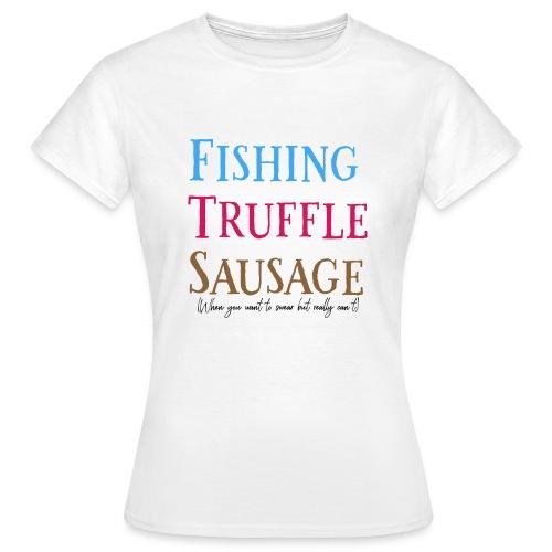 Fishing Truffle Sausage - Women's T-Shirt