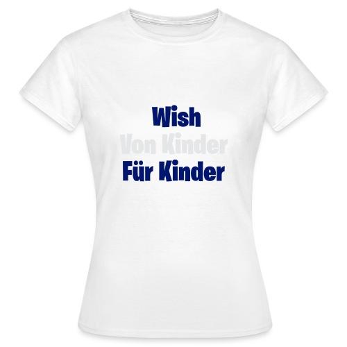 Wish von Kinder für Kinder - Frauen T-Shirt
