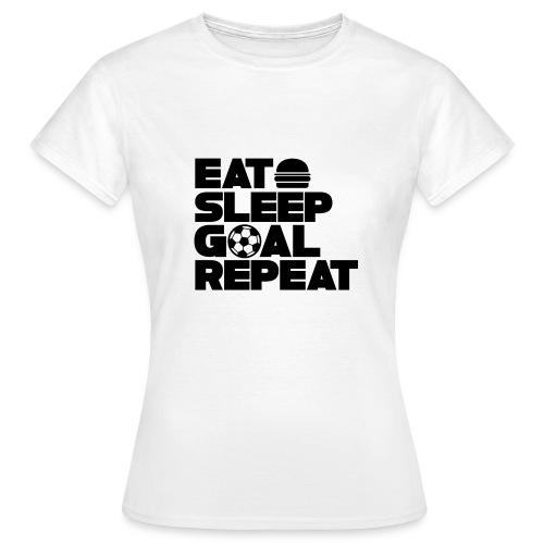 Eat Sleep Goal Repeat - Women's T-Shirt