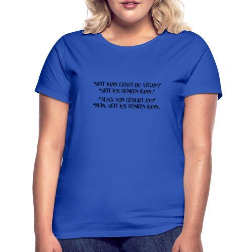 seit wann lebst du vegan - Frauen T-Shirt