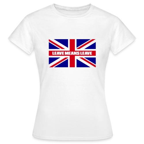 Brexit - Leave Means Leave - Women's T-Shirt