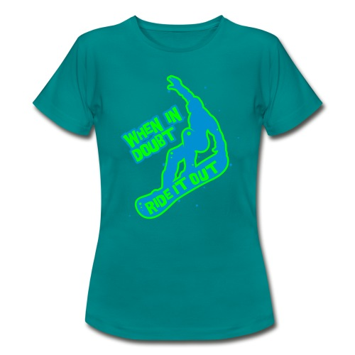 When in doubt ride it out - Snowboarder - Frauen T-Shirt