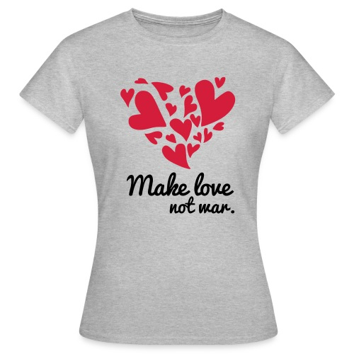 Make Love Not War T-Shirt - Women's T-Shirt