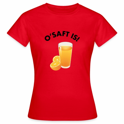 O'Saft is! - Frauen T-Shirt