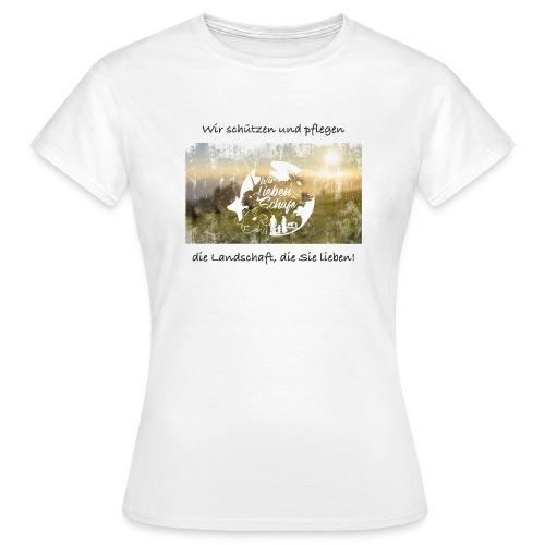 Wir schützen und pflegen die Landschaft, ... - Frauen T-Shirt