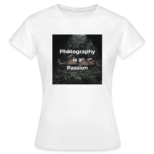 Photography is a passion - Women's T-Shirt