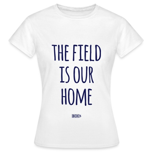 The Field Is Our Home - Women's T-Shirt