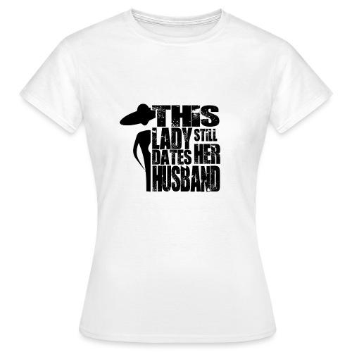 This Lady still dates Her Husband Black - Frauen T-Shirt