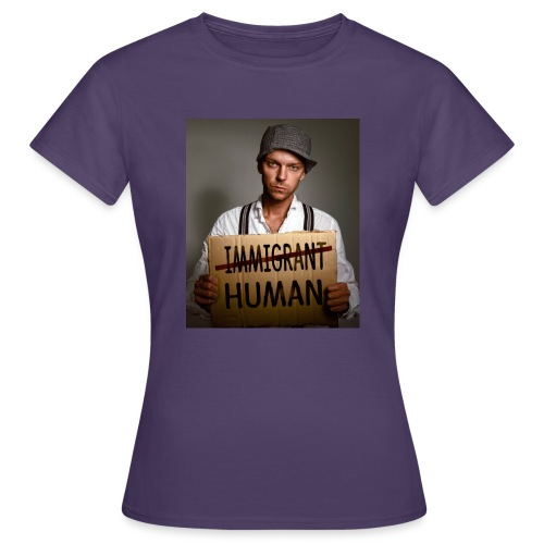 Immigrants are human - Women's T-Shirt