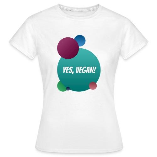 Yes, vegan! - Frauen T-Shirt