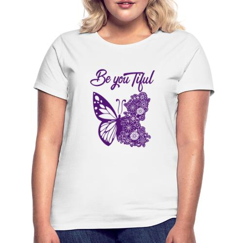 Be you tiful flower butterfly - Vrouwen T-shirt