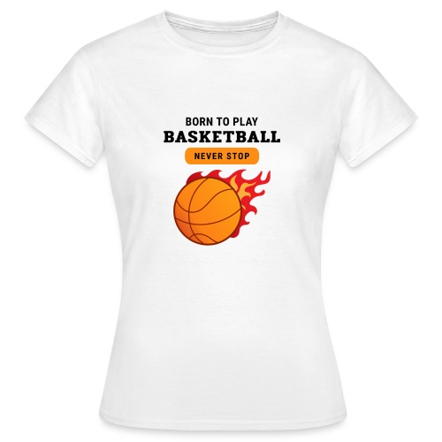 Basketball Born to play - T-shirt Femme