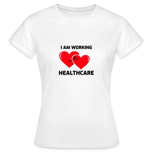 I am working in the healthcare - Vrouwen T-shirt