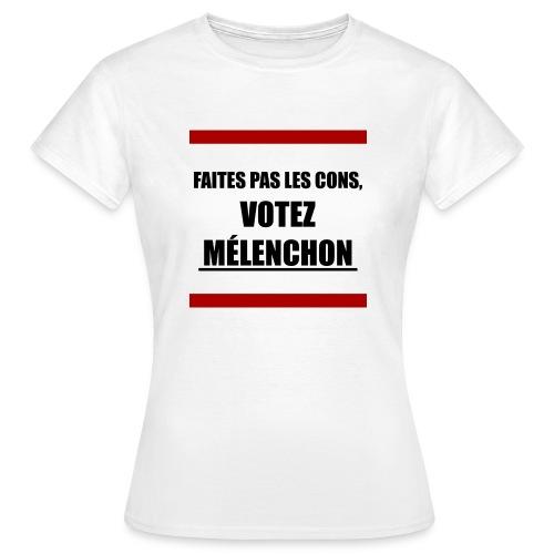 Faites pas les cons, votez Mélenchon - T-shirt Femme