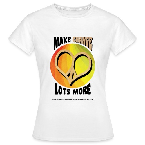 'MAKE CHANGE LOTS MORE' Peace Heart Slogan - Women's T-Shirt
