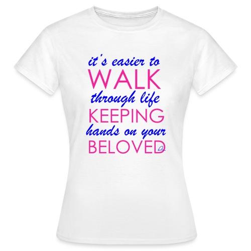 it's easier to walk through life... - Naisten t-paita