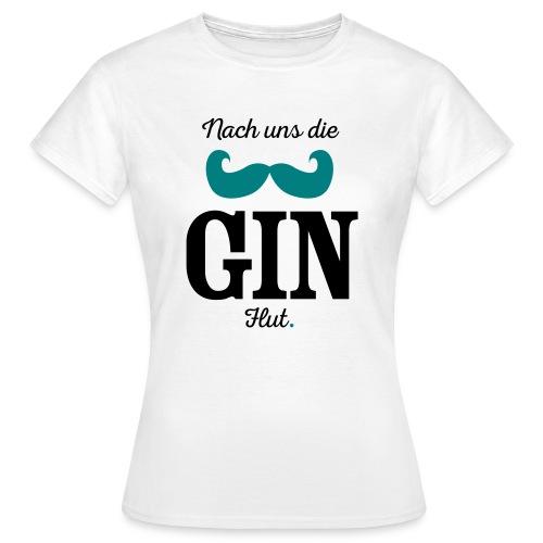 Nach uns die Gin-Flut - Frauen T-Shirt