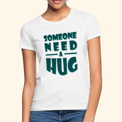 Someone need a hug - Women's T-Shirt
