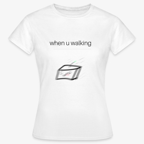 when you walking meme - T-shirt Femme