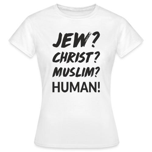 Jew? Christ? Muslim? Human! - Frauen T-Shirt