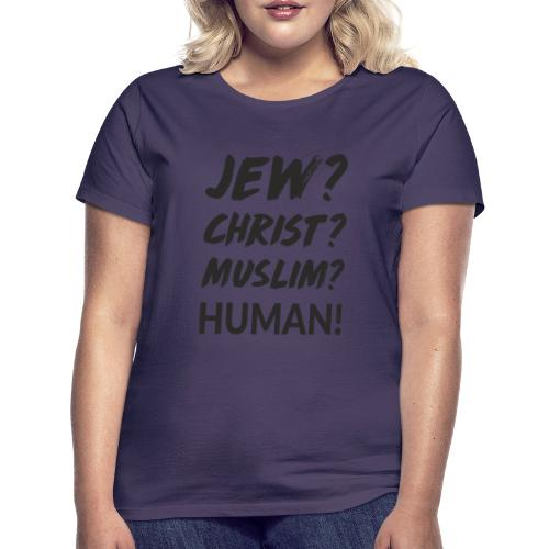Jew? Christ? Muslim? Human! - Frauen T-Shirt