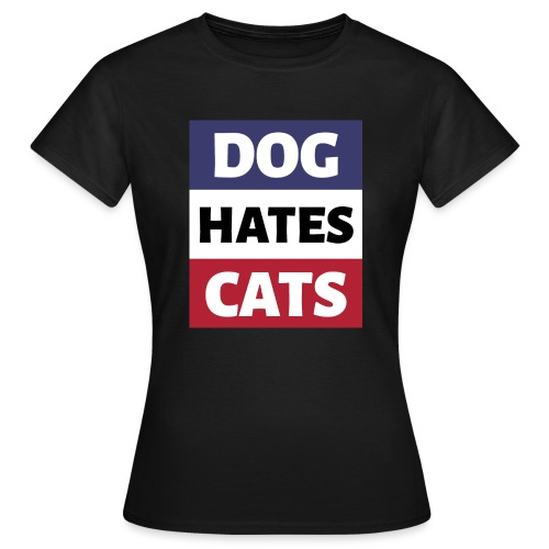 Dog Hates Cats - Frauen T-Shirt