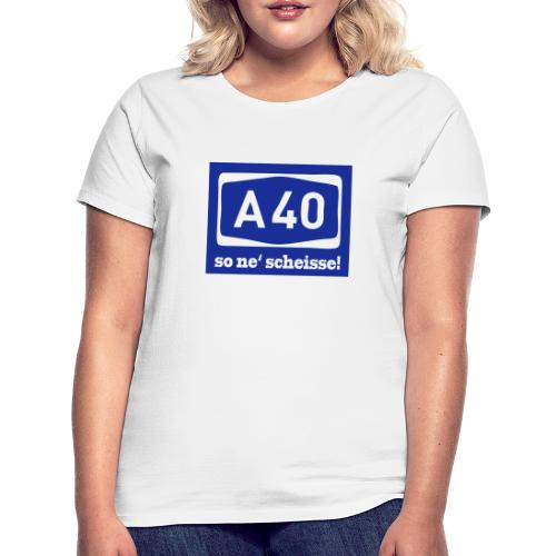 A 40 - so ne' scheisse! - Frauen T-Shirt