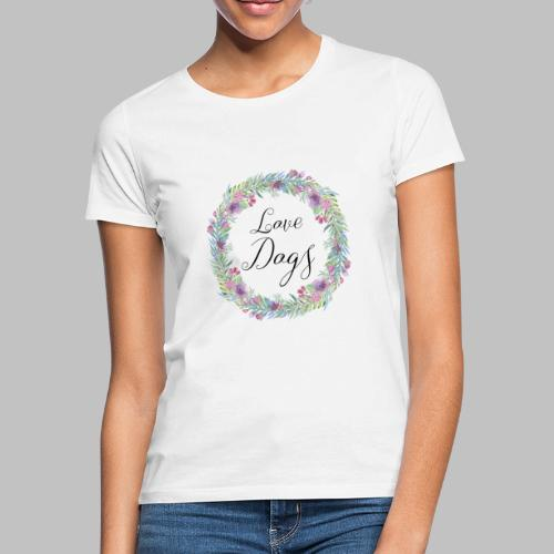 Love Dogs - Blumenkranz - Frauen T-Shirt