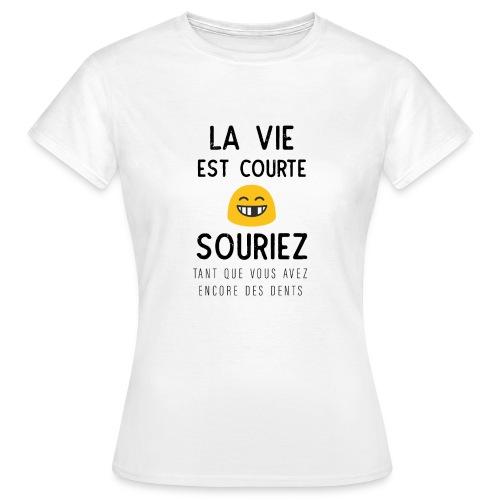 La Vie Est Courte Souriez - T-shirt Femme
