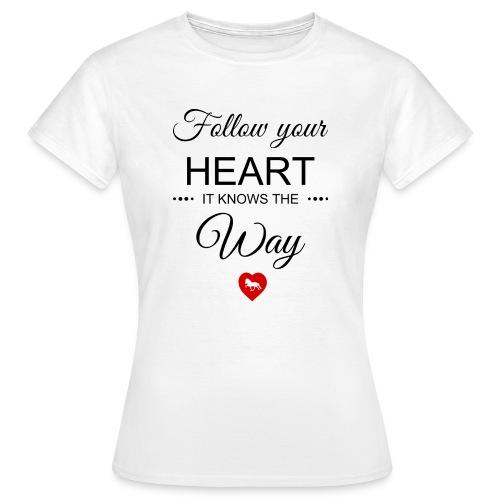follow your heartbesser - Frauen T-Shirt
