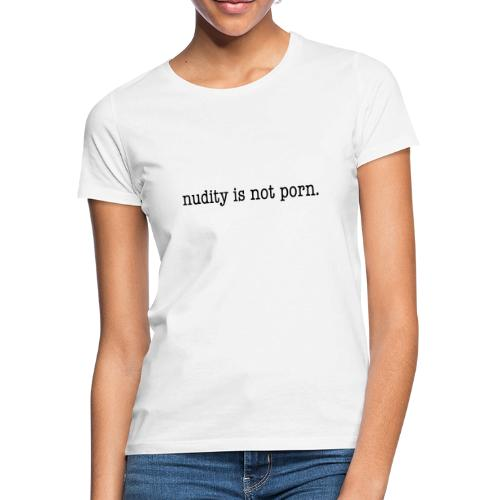 nudity is not porn - Frauen T-Shirt