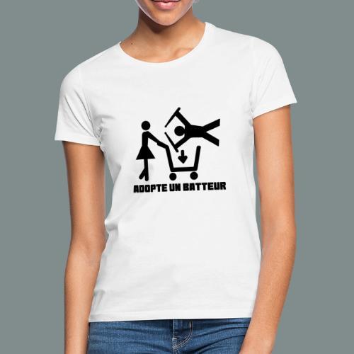 Adopte un batteur - idee cadeau batterie - T-shirt Femme