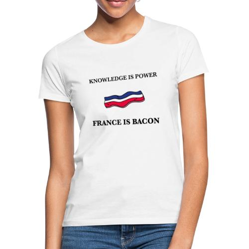 Knowledge is Power / France is Bacon - Women's T-Shirt