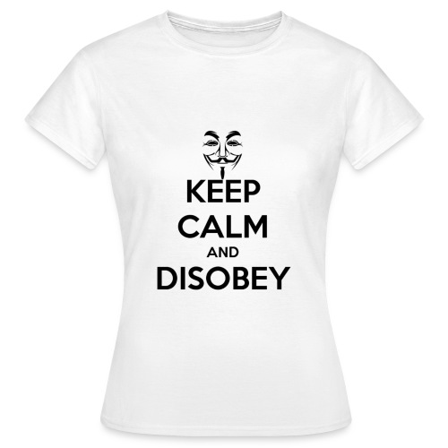 keep calm and disobey thi - Frauen T-Shirt