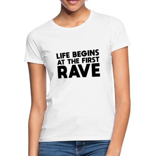 Life begins at the first Rave - Frauen T-Shirt