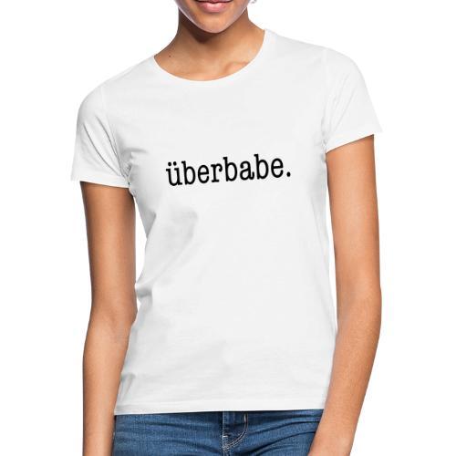 überbabe. - Frauen T-Shirt